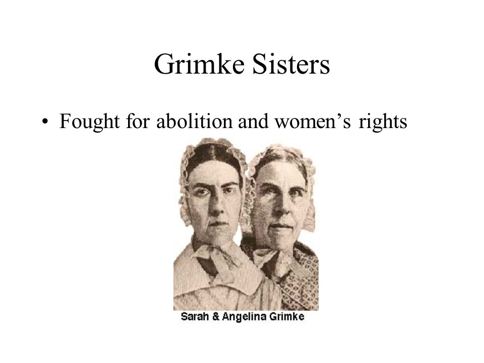 Grimke Sisters Fought for abolition and women's rights