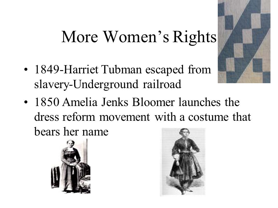 More Women's Rights 1849-Harriet Tubman escaped from slavery-Underground railroad.