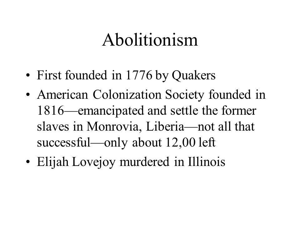 Abolitionism First founded in 1776 by Quakers