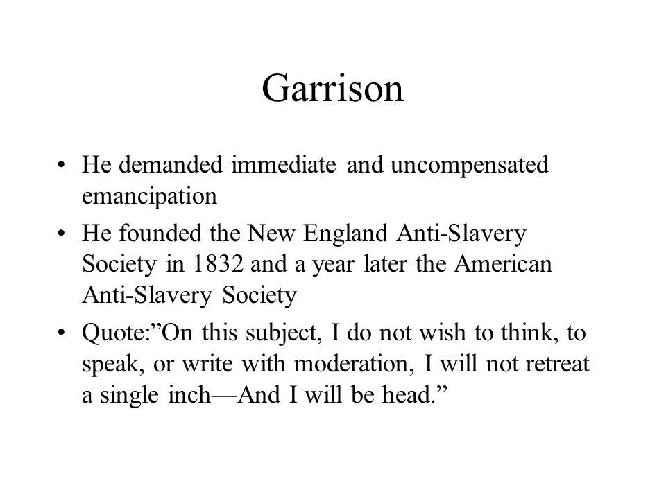 Garrison He demanded immediate and uncompensated emancipation