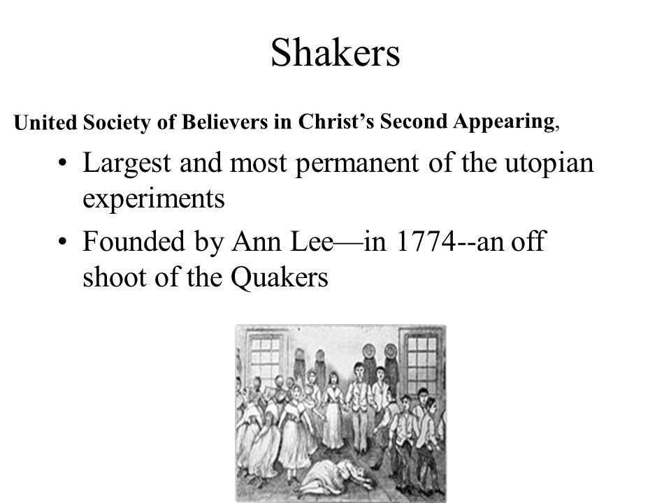 Shakers Largest and most permanent of the utopian experiments