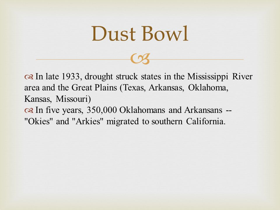 Dust Bowl In late 1933, drought struck states in the Mississippi River area and the Great Plains (Texas, Arkansas, Oklahoma, Kansas, Missouri)