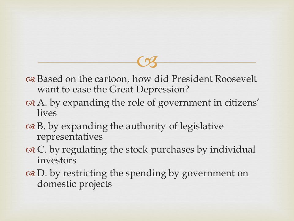 Based on the cartoon, how did President Roosevelt want to ease the Great Depression