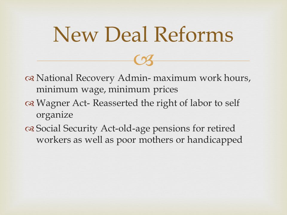 New Deal Reforms National Recovery Admin- maximum work hours, minimum wage, minimum prices.