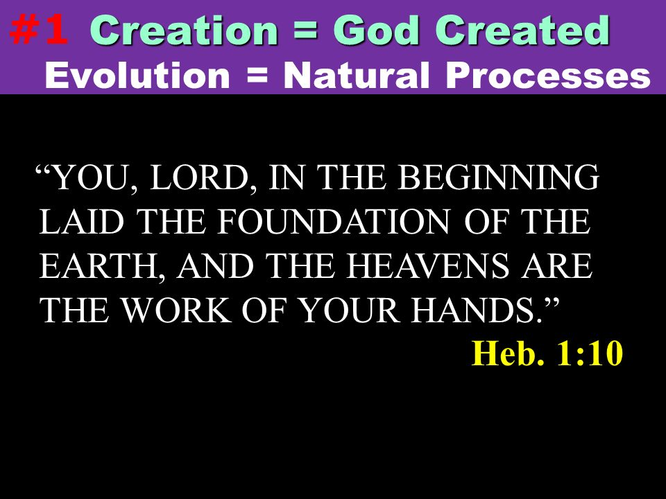 #1 Creation = God Created Evolution = Natural Processes