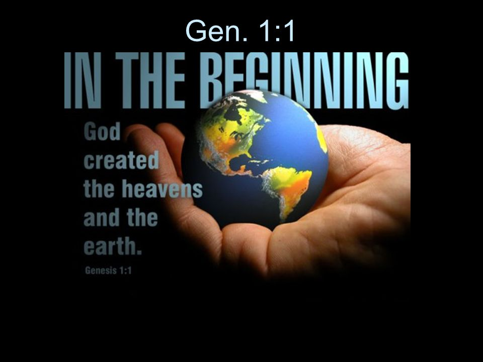 Gen. 1:1 2. Genesis 1 tells us that God created all things