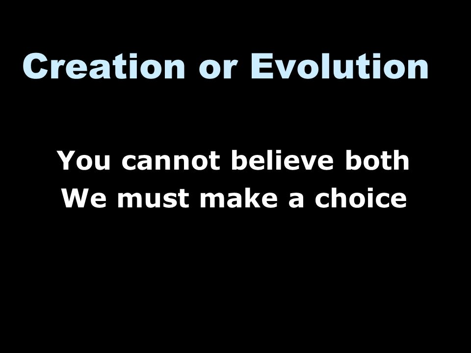 You cannot believe both We must make a choice