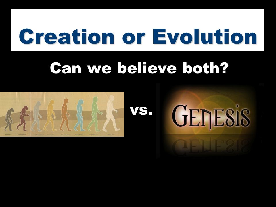 Creation or Evolution Can we believe both vs.
