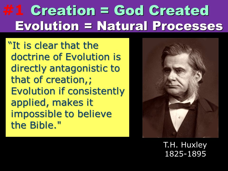 #1 Creation = God Created Evolution = Natural Processes