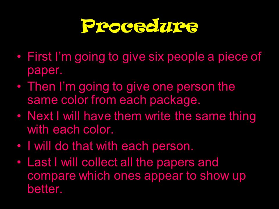 Procedure First I'm going to give six people a piece of paper.