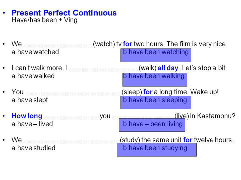 Present Perfect Continuous Have/has been + Ving