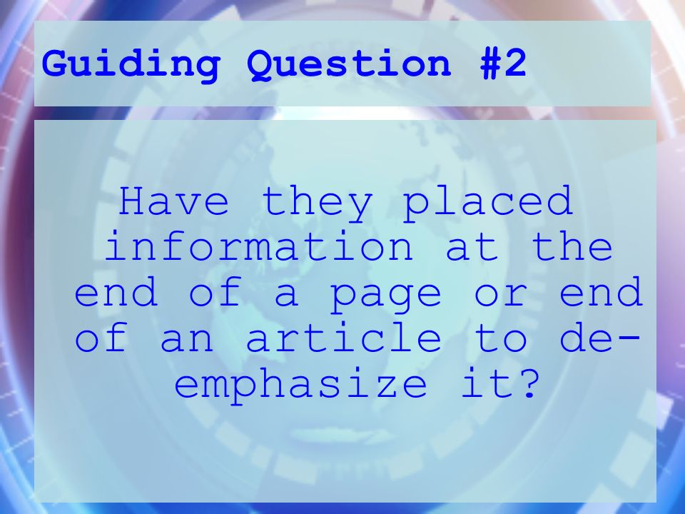 Guiding Question #2 Have they placed information at the end of a page or end of an article to de-emphasize it