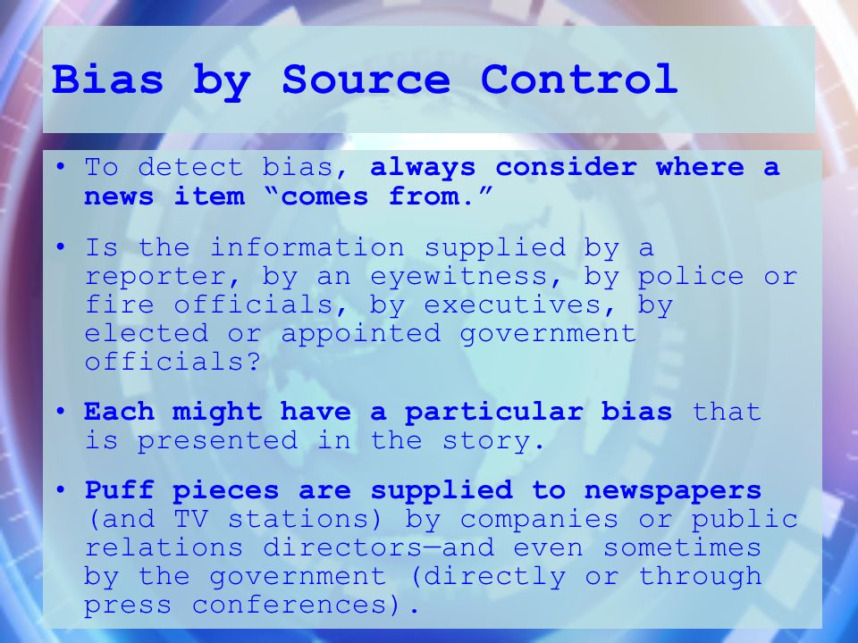 Bias by Source Control To detect bias, always consider where a news item comes from.