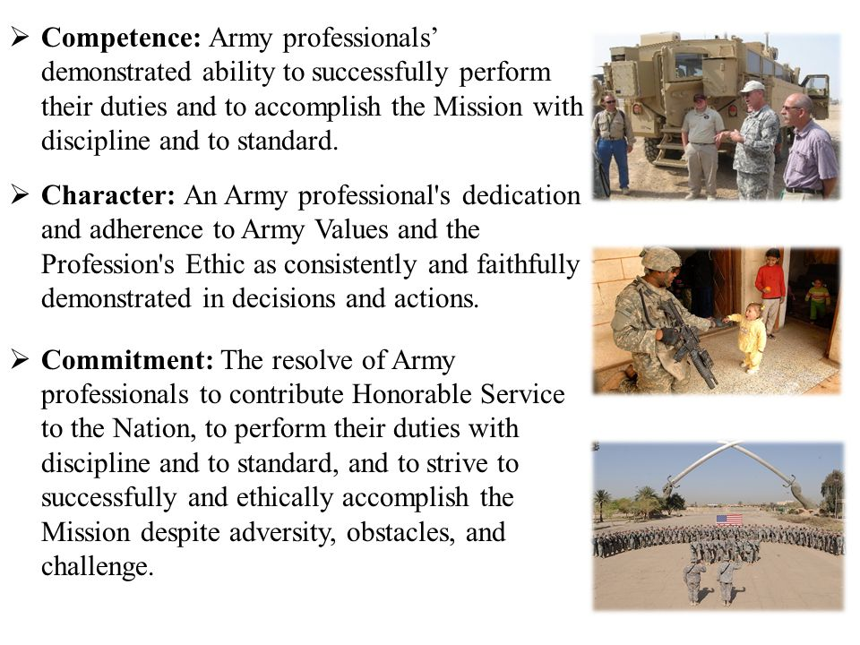 Competence: Army professionals' demonstrated ability to successfully perform their duties and to accomplish the Mission with discipline and to standard.