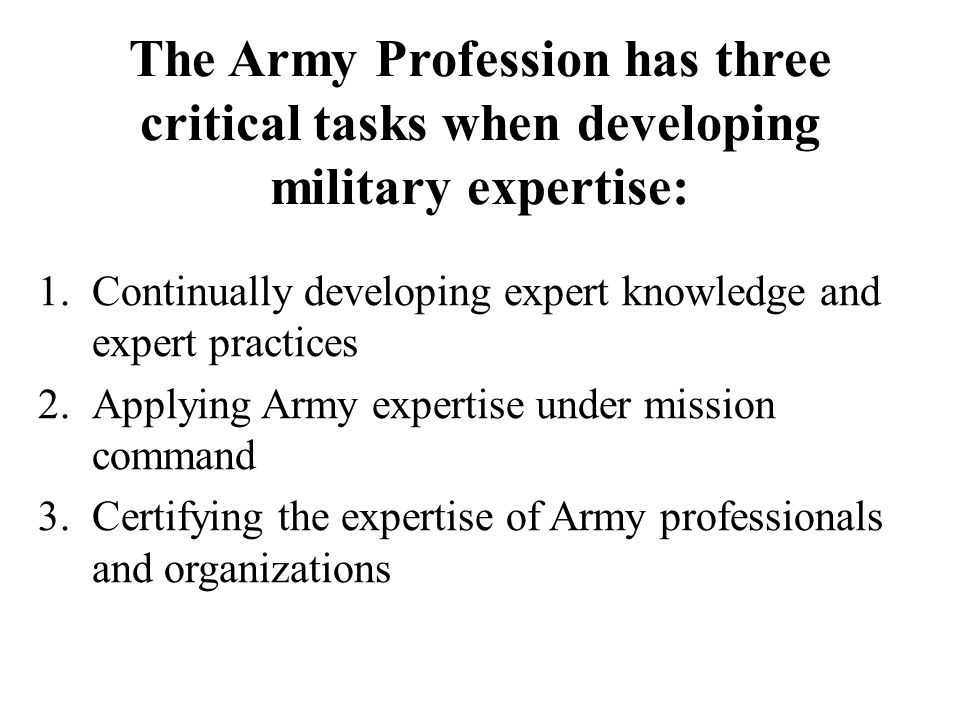 The Army Profession has three critical tasks when developing military expertise: