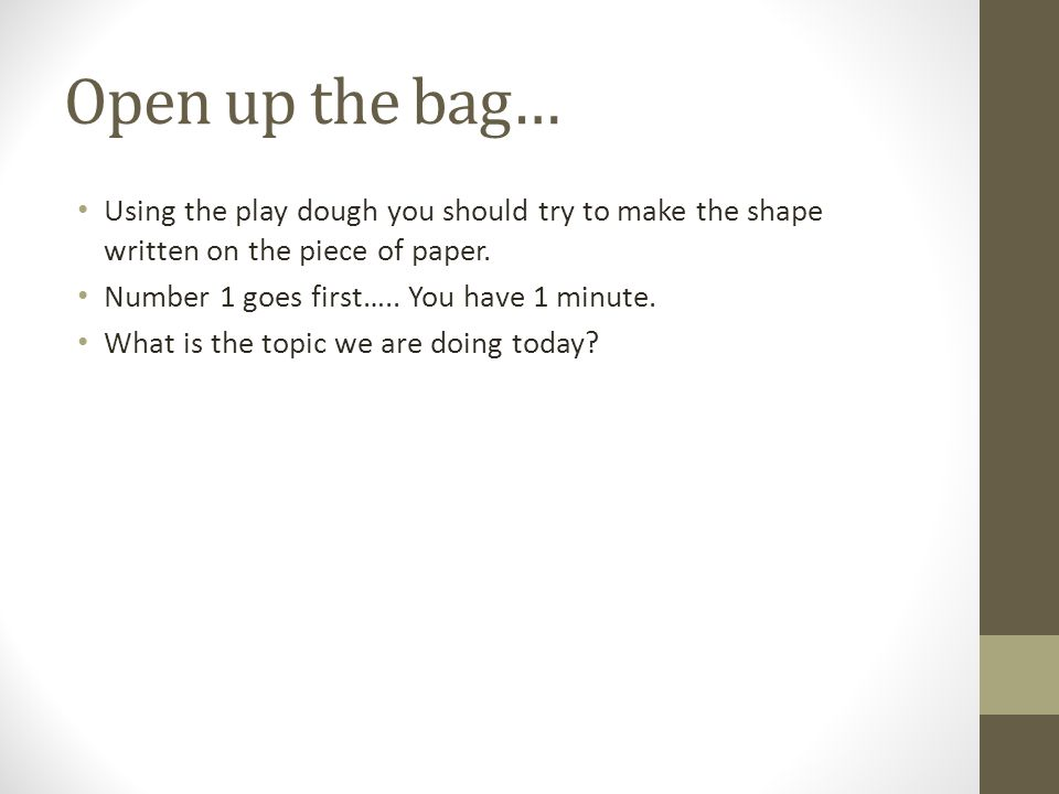 Open up the bag… Using the play dough you should try to make the shape written on the piece of paper.