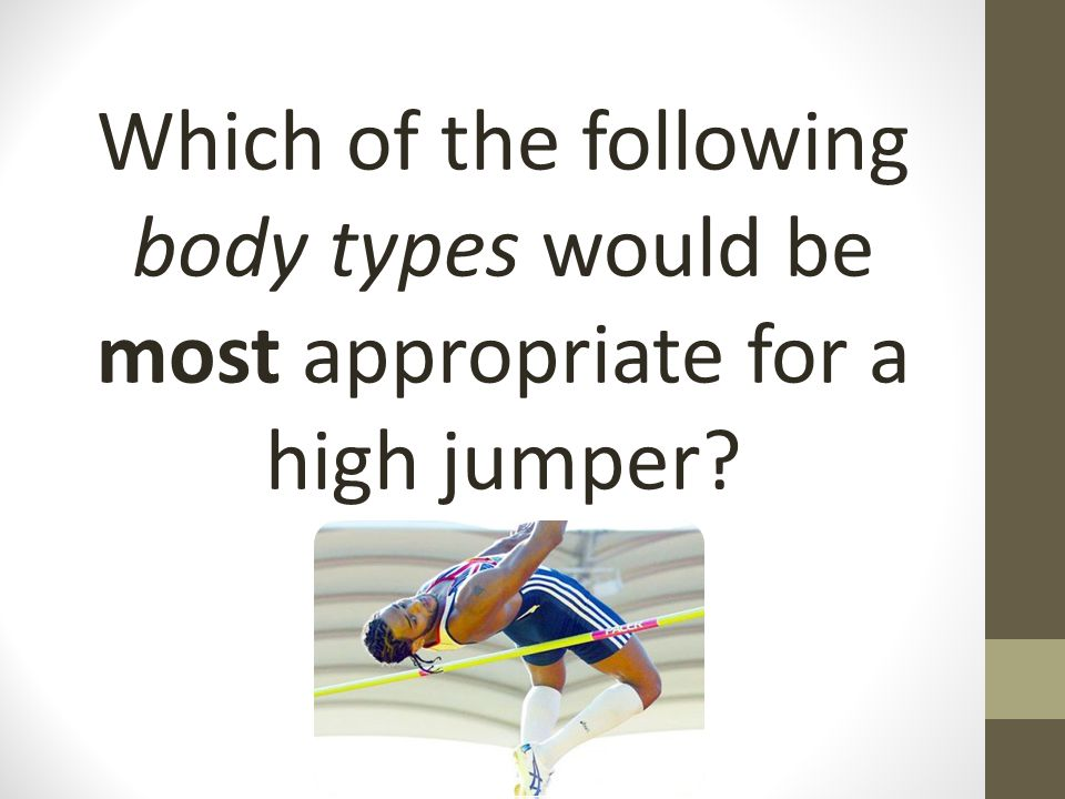 Which of the following body types would be most appropriate for a high jumper