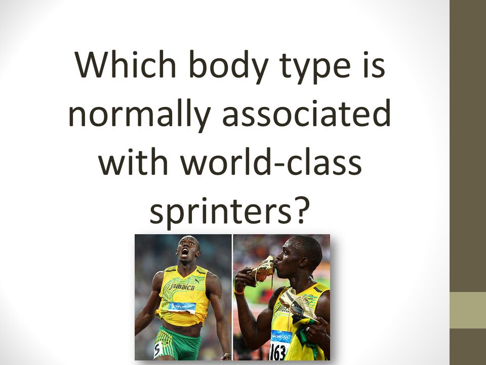 Which body type is normally associated with world-class sprinters