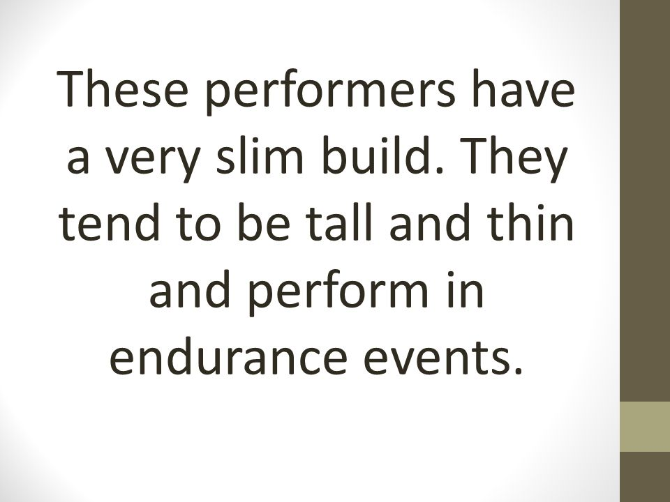 These performers have a very slim build