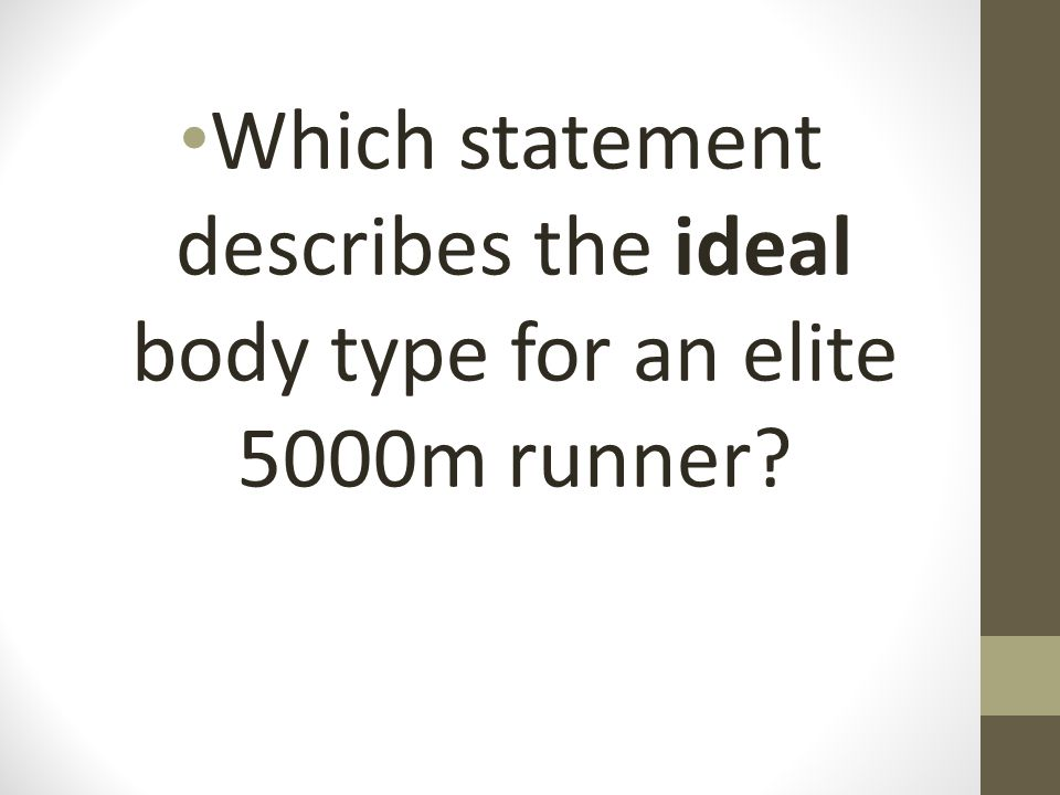 Which statement describes the ideal body type for an elite 5000m runner