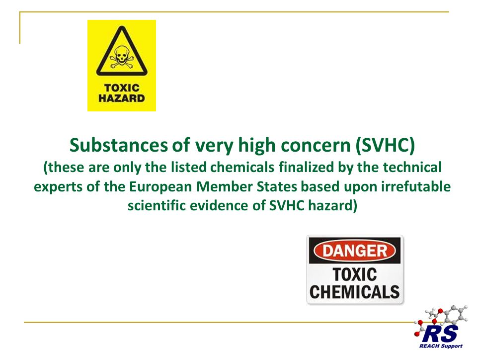 Substances of very high concern (SVHC) (these are only the listed chemicals finalized by the technical experts of the European Member States based upon irrefutable scientific evidence of SVHC hazard)