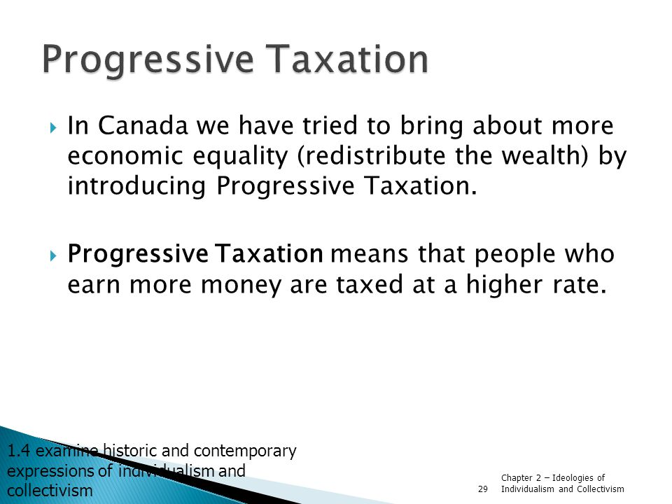 Progressive Taxation In Canada we have tried to bring about more economic equality (redistribute the wealth) by introducing Progressive Taxation.
