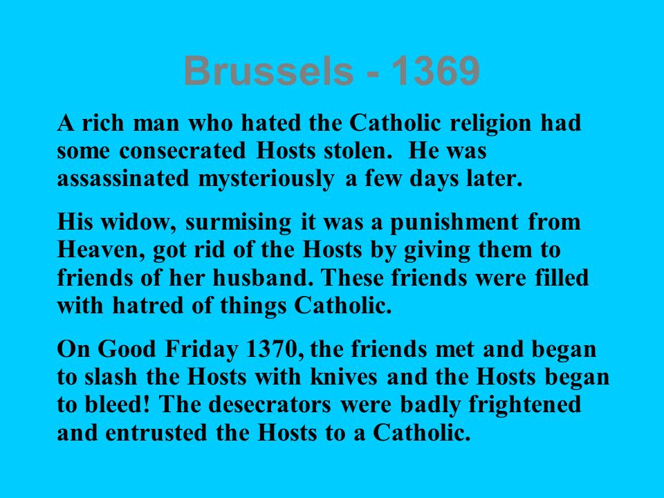 Brussels - 1369 A rich man who hated the Catholic religion had some consecrated Hosts stolen. He was assassinated mysteriously a few days later.