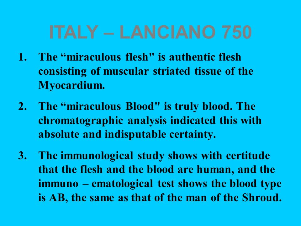 ITALY – LANCIANO 750 The miraculous flesh is authentic flesh consisting of muscular striated tissue of the Myocardium.