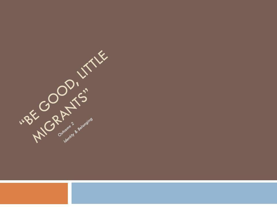 Be Good, Little Migrants