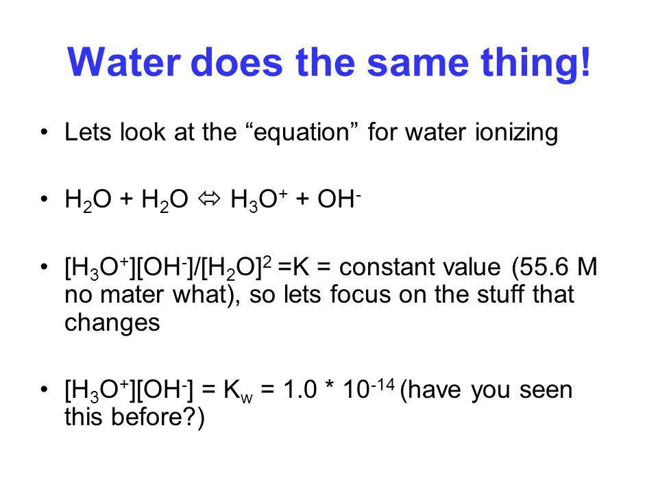 Water does the same thing!