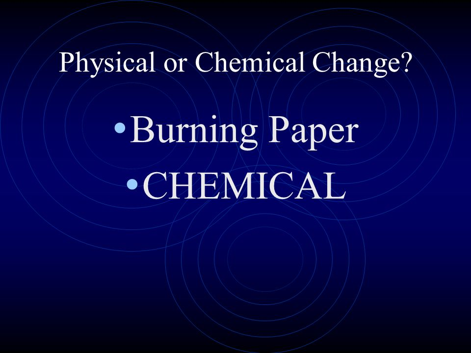 is burning paper a physical change Physical vs chemical change (grade 6) paper burning 7 which of the following is an example of a physical change.