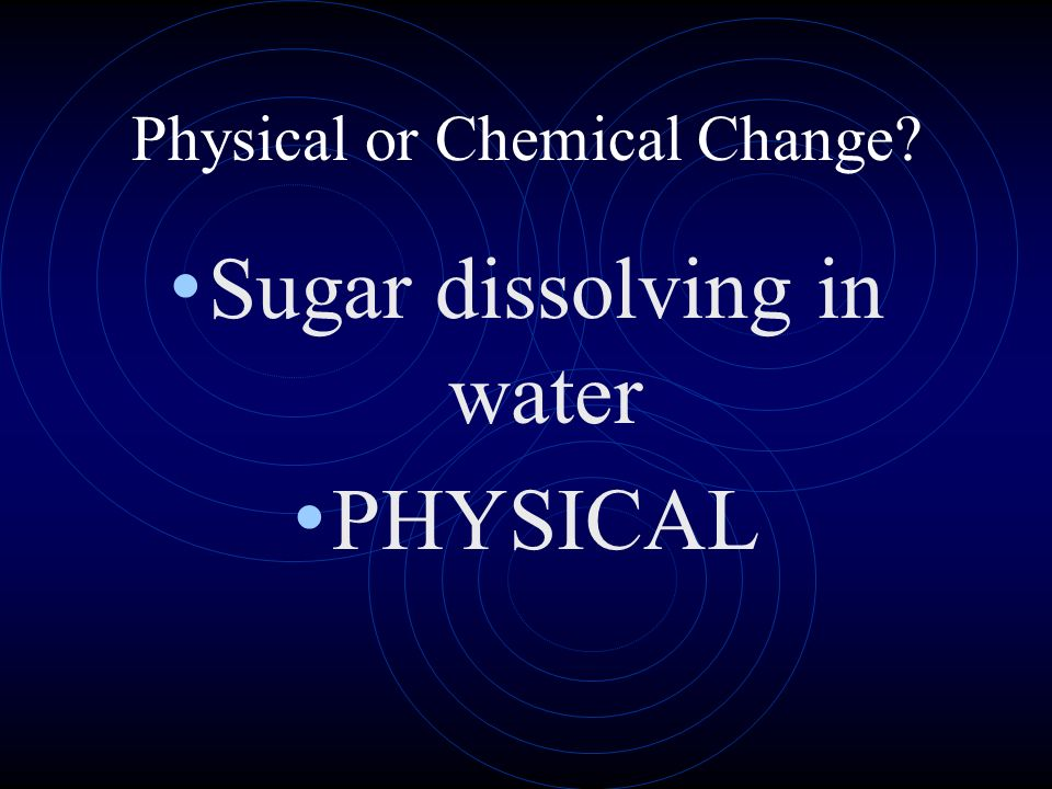 Sugar dissolving in water PHYSICAL