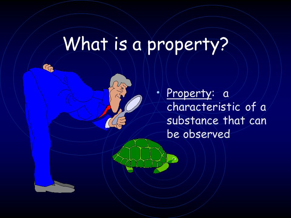 What is a property Property: a characteristic of a substance that can be observed 37