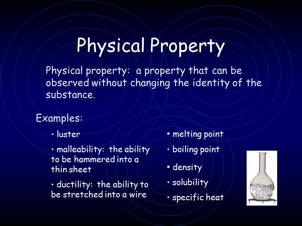 Physical Property Physical property: a property that can be observed without changing the identity of the substance.