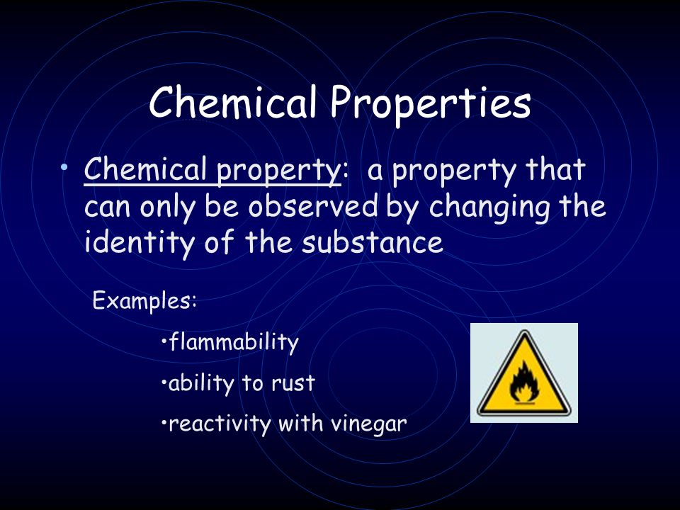 Chemical Properties Chemical property: a property that can only be observed by changing the identity of the substance.
