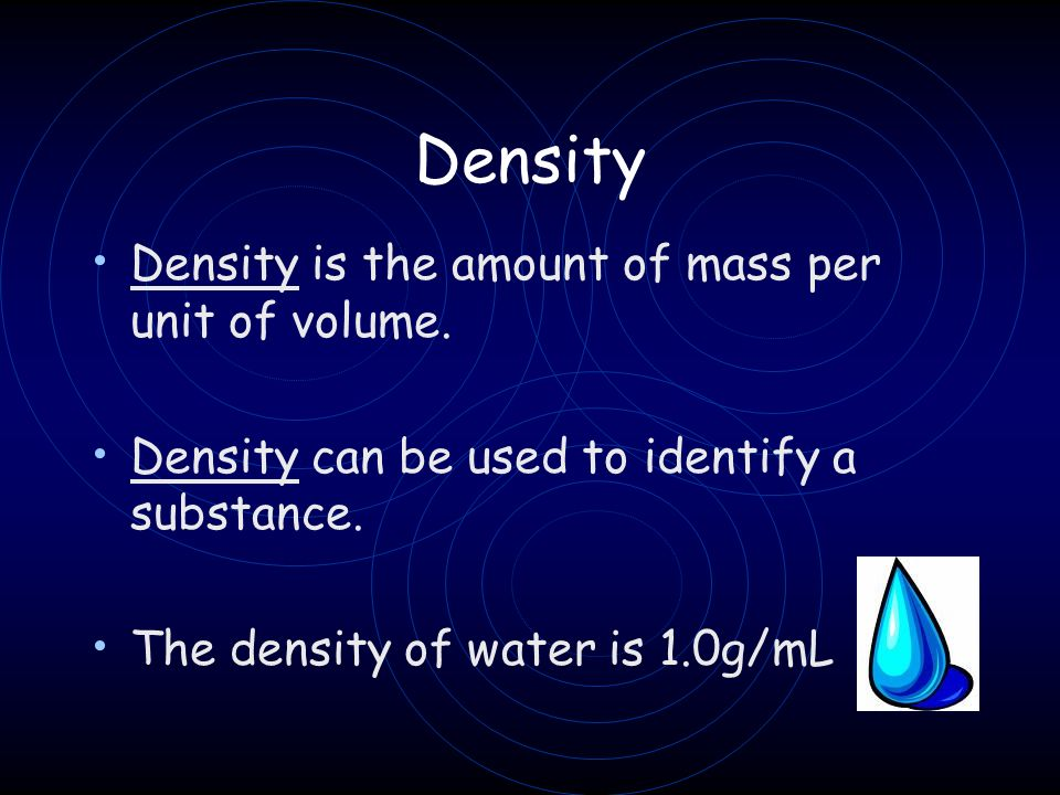 Density Density is the amount of mass per unit of volume.