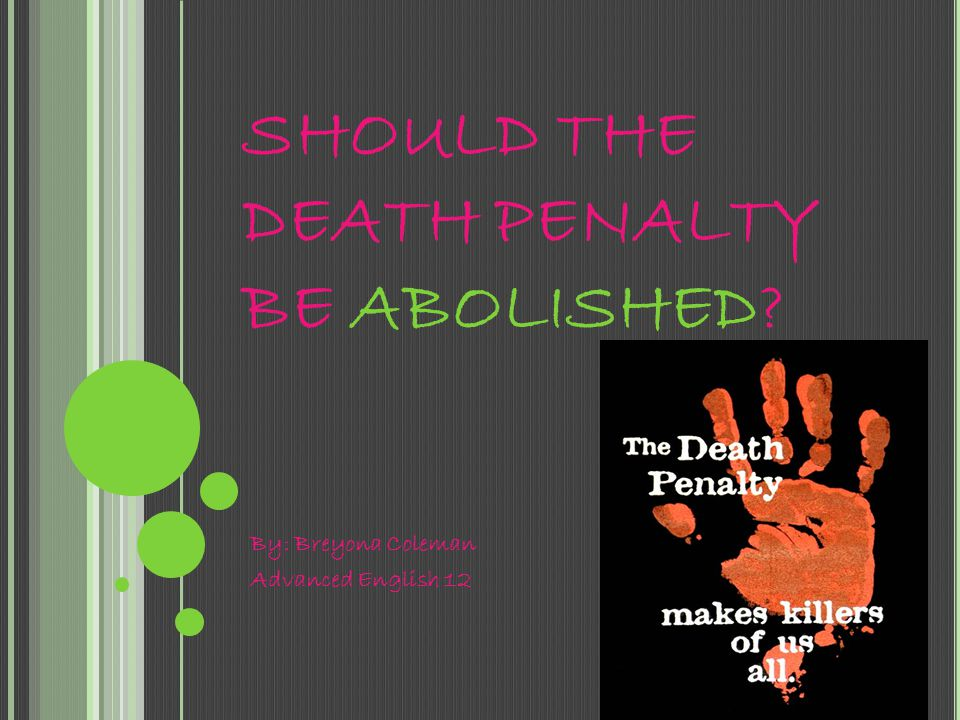 SHOULD THE DEATH PENALTY BE ABOLISHED