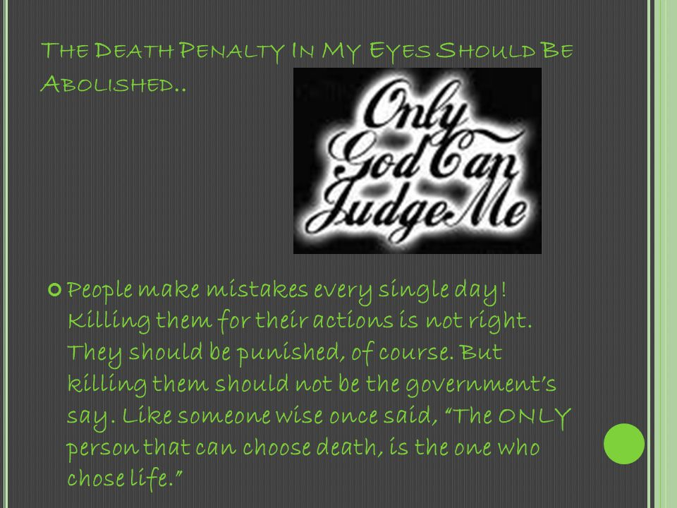 The Death Penalty In My Eyes Should Be Abolished..