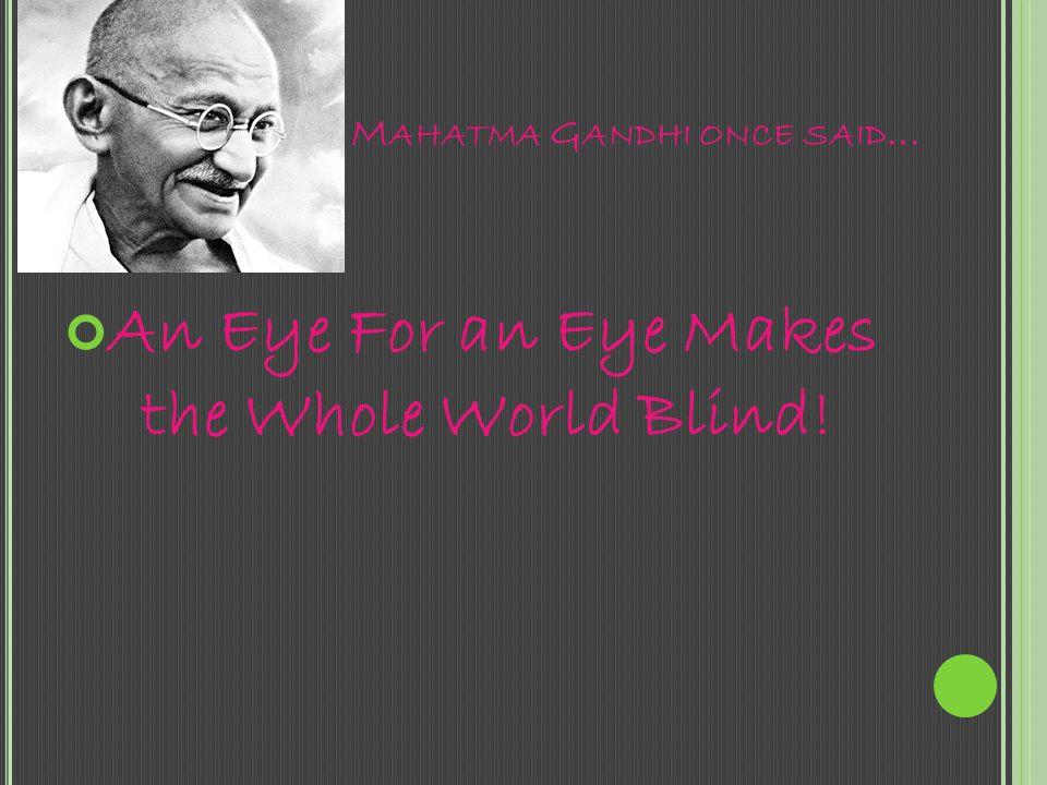 Mahatma Gandhi once said…
