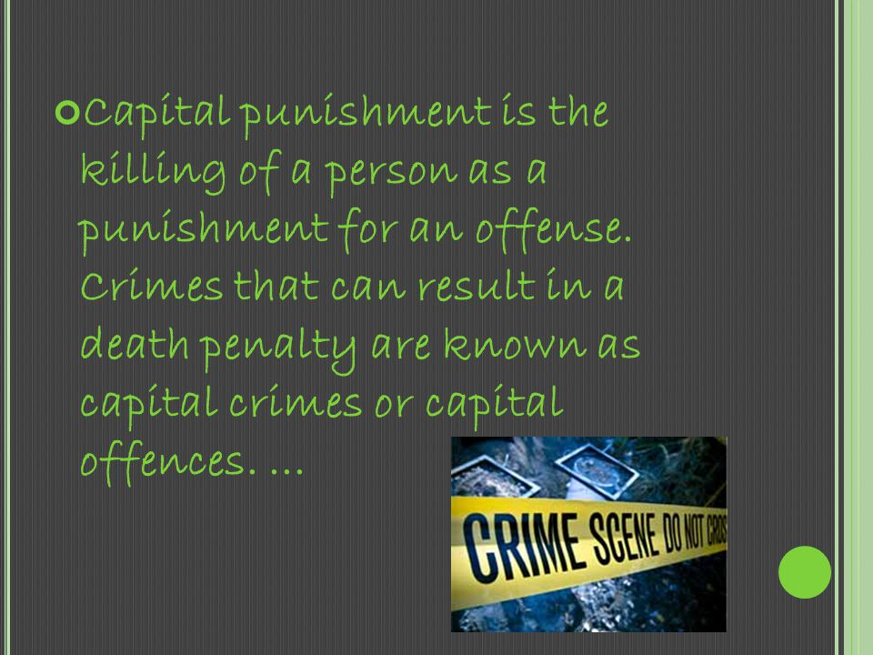 Capital punishment is the killing of a person as a punishment for an offense.