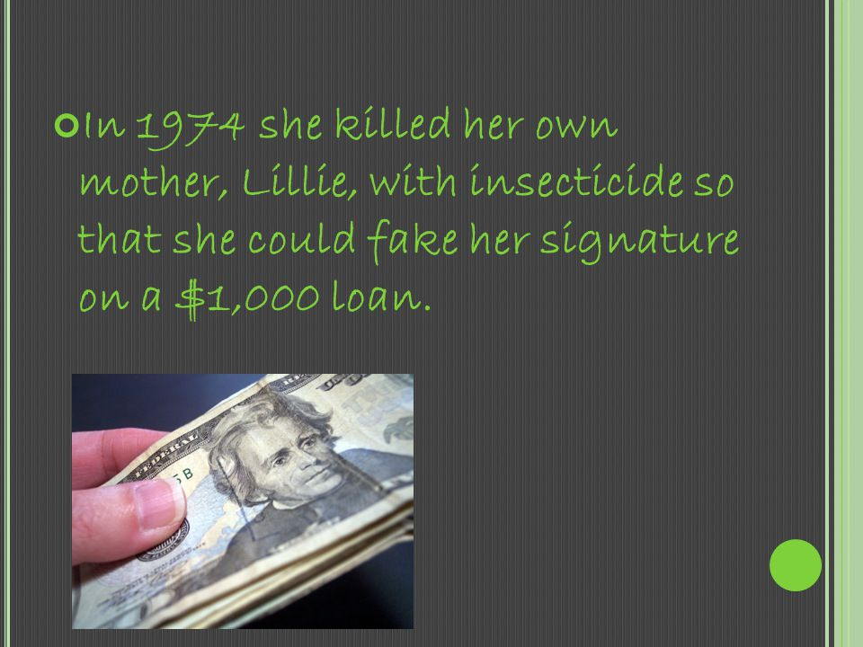 In 1974 she killed her own mother, Lillie, with insecticide so that she could fake her signature on a $1,000 loan.