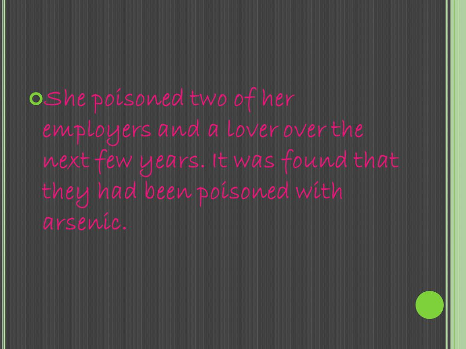 She poisoned two of her employers and a lover over the next few years