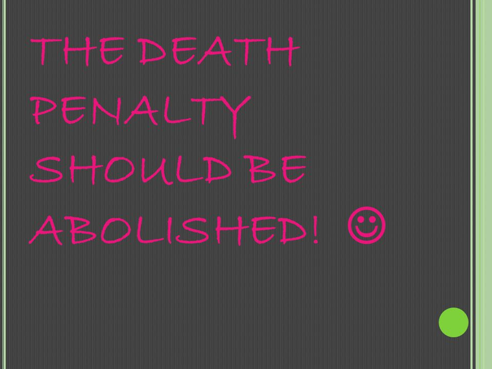 THE DEATH PENALTY SHOULD BE ABOLISHED! 