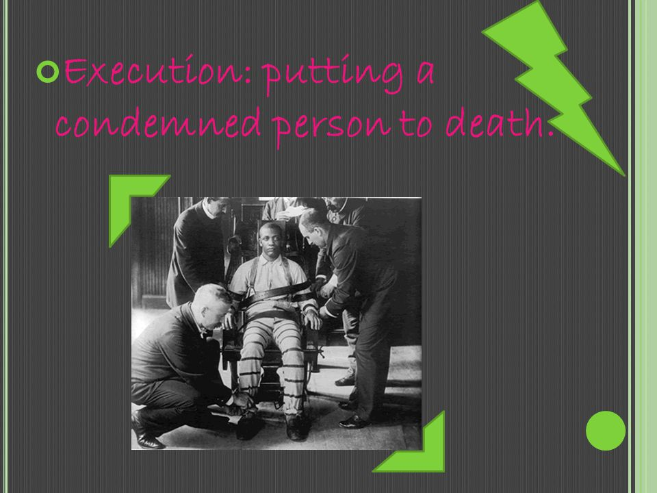 Execution: putting a condemned person to death.