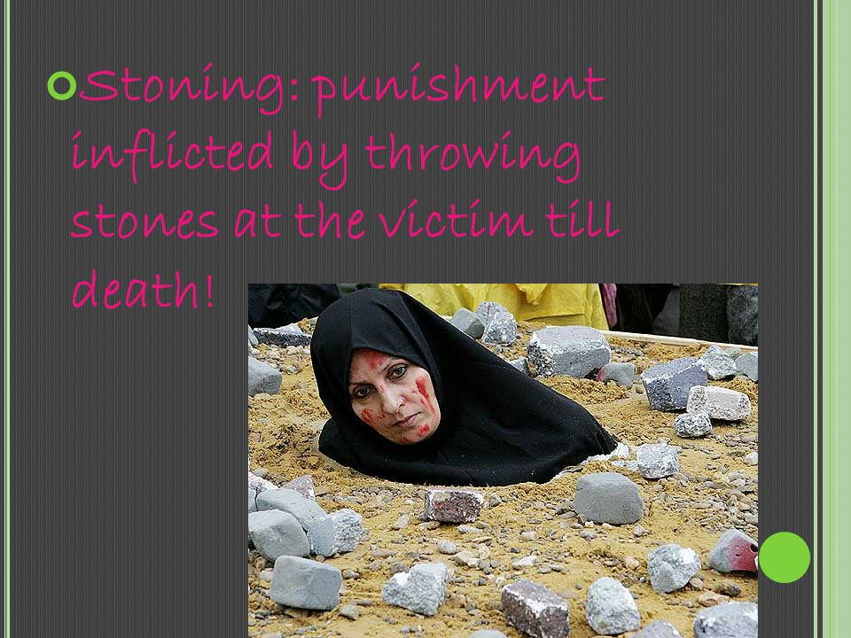 Stoning: punishment inflicted by throwing stones at the victim till death!