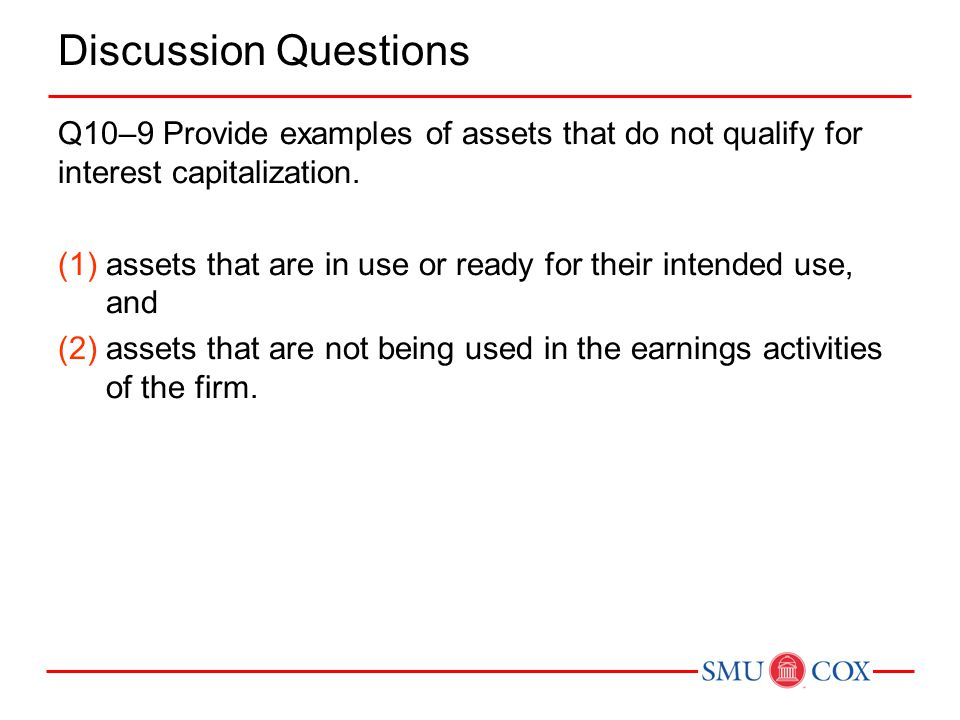 Discussion Questions Q10–9 Provide examples of assets that do not qualify for interest capitalization.
