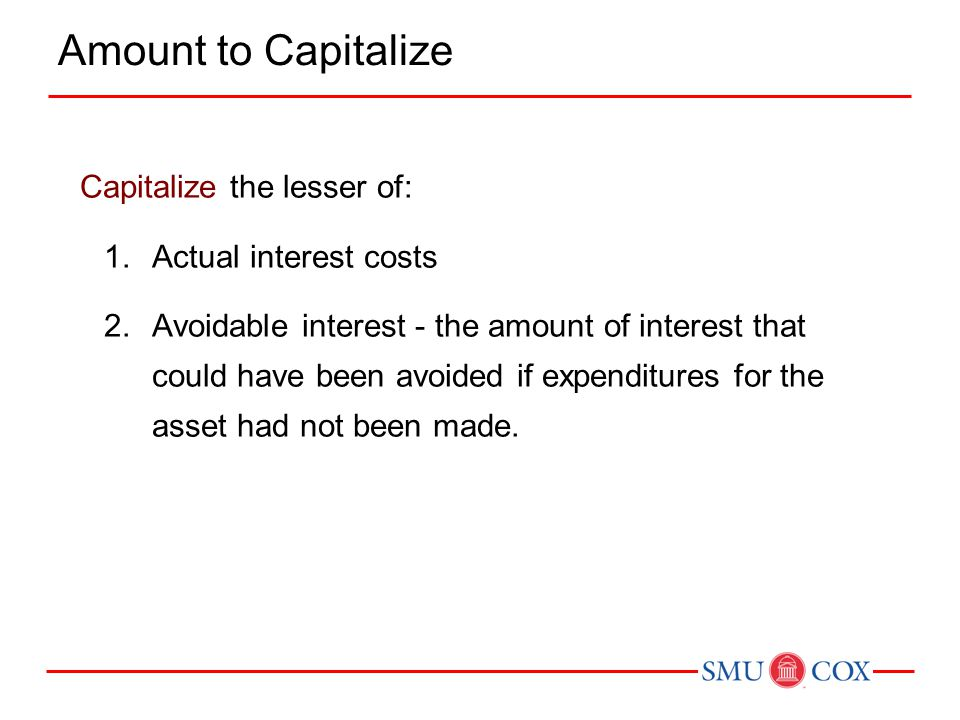 Amount to Capitalize Capitalize the lesser of: Actual interest costs