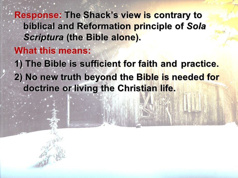 Response: The Shack's view is contrary to biblical and Reformation principle of Sola Scriptura (the Bible alone).