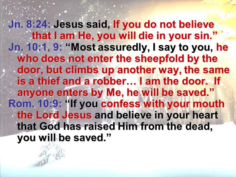 Jn. 8:24: Jesus said, If you do not believe