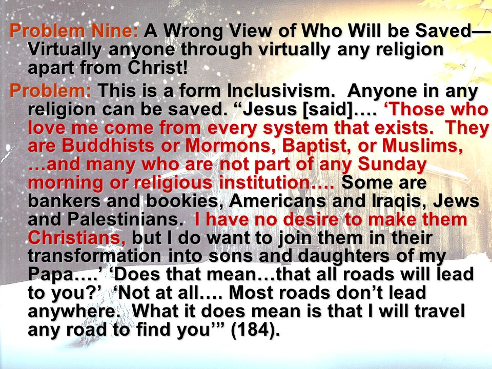 Problem Nine: A Wrong View of Who Will be Saved—Virtually anyone through virtually any religion apart from Christ!